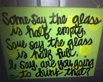 """Canvas - Quote - """"Some say the glass is half full..."""" Lisa Claymen"""