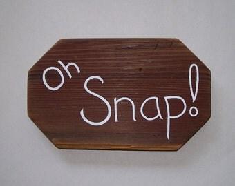 Oh Snap - Hand Painted Sign on Reclaimed Cedar