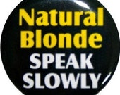 """Natural blonde, speak slowly . . . funny 1"""" round button from Nasty Buttons"""