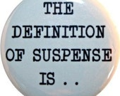 """The defenition of suspense is . funny 1"""" round button or magnet"""