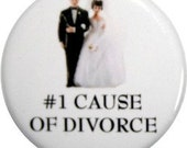 """Number one cause of divorce funny 1"""" pin back button or magnet"""
