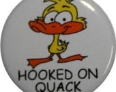"Hooked on quack, cute 1"" duck button or fridge magnet"