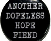 "Another Dopeless Hope Fiend funny 1"" button (#201)"