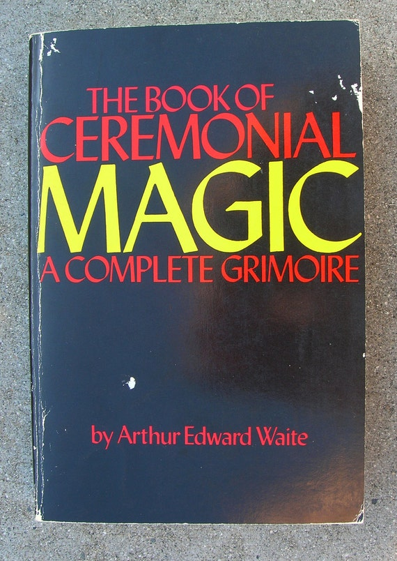 Book of Ceremonial Magic: A Complete Grimoire - by A. E. Waite - 1961 Edition Paperback