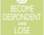 BECOME DESPONDENT and Lose Hope poster, 11 x 14 Keep Calm and Carry On parody