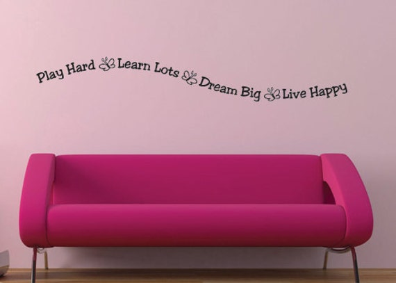Vinyl wall quote Play Hard Learn Lots Dream Big Live Happy