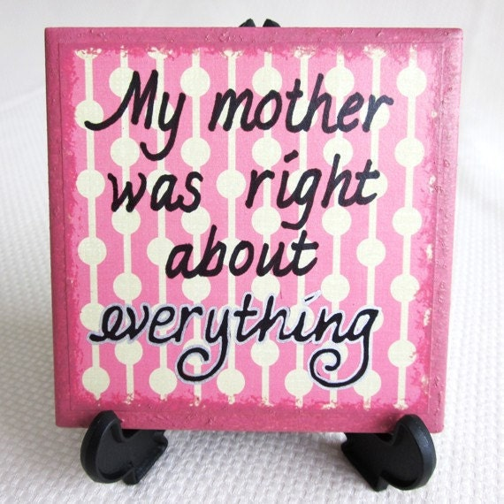 Sign   MOTHER WAS RIGHT  Thoughtful Saying Tile