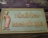 "Wooden Pregnant Lady Plaque ""I should've danced all night"""
