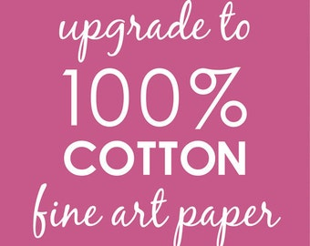 Upgrade Any Print to 100-Percent Cotton Fine Art Paper