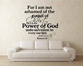 Scripture Vinyl Wall Decal......For I am not ashamed of the gospel of Christ.....Power of God  - 22h x 23...christian bible verse