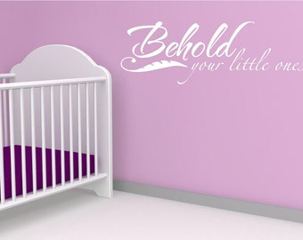 Vinyl Wall Decal......BEHOLD your little ones - 13h x 36w