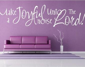 Vinyl Wall Art -  Make a Joyful Noise Unto the Lord - 13h x 36w....faith religious christian wall decal
