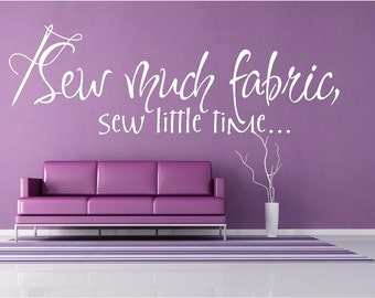 Vinyl Wall Art -  Sew Much Fabric, sew little time....- mltiple sizes sewing room