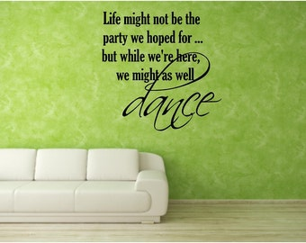 Vinyl Wall Art - Life might not be the party we hoped for..... - 16h x 16w.....wall decal