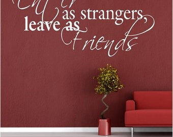 Vinyl Wall Art - Enter as strangers Leave as Friends  - 12h x 22.5w wall decal vinyl decal