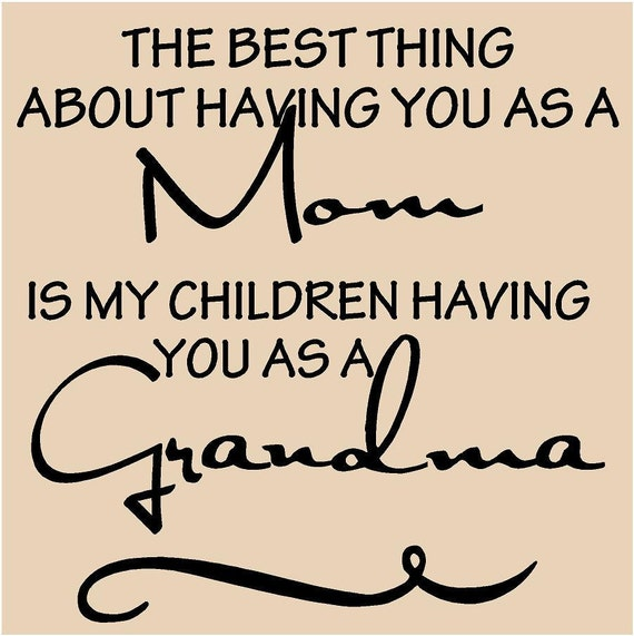 The Best Thing abut Having You as a Mom..is my children having you as a Grandma - 11 x 11 vinyl decal - fits great on a tile - buy 4 or mor