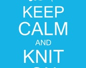 Keep Calm and Knit On Digital Printable 8x10 JPG File Multiple Colors Available