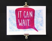 It Can Wait - Screen Print