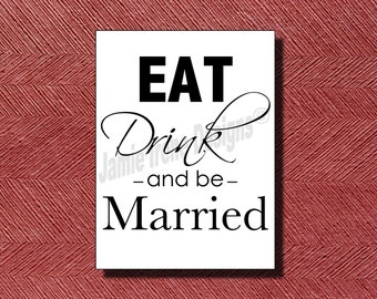 Wedding Sign- Eat Drink And Be Married Sign or Poster DIY Print Ready
