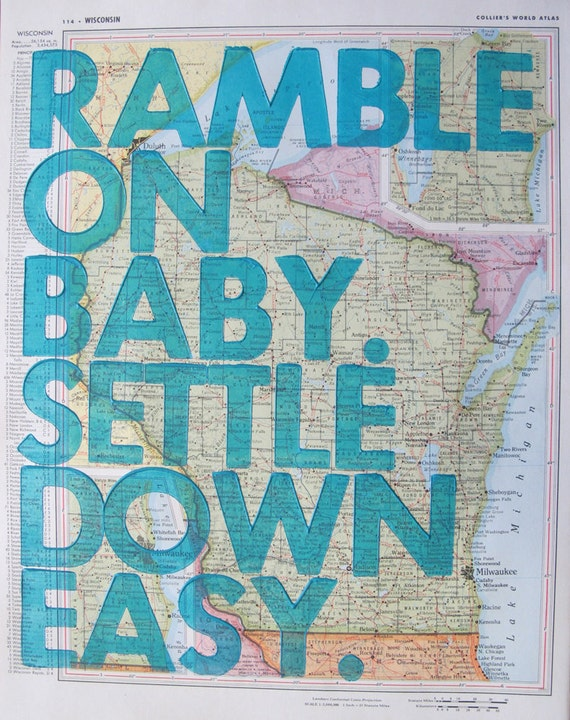 Wisconsin / Ramble On Baby. Settle Down Easy. / Letterpress on Antique Atlas Page