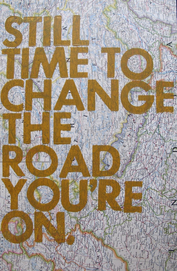 Still Time To Change the Road You're On/ Letterpress on Vintage Atlas Page