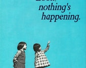 Look Nothing's Happening 8x10 Poster