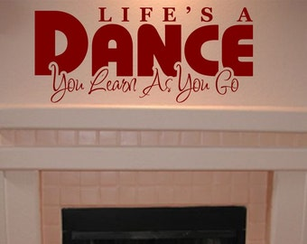 Wall Quote Decal - Life's a Dance You Learn as You Go Vinyl Wall Art Decal Quote Sticker - WD0155