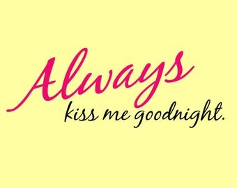 always kiss me goodnight 02 vinyl wall quote decal 60 colors available