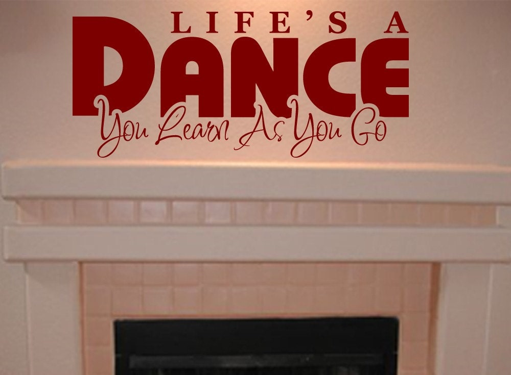 Wall Quote Decal Lifes A Dance You Learn As You Go - Custom vinyl wall decals dance