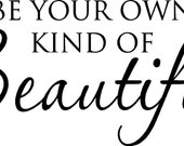 Be Your Own Kind of Beautiful Viny Wall Decal Quote