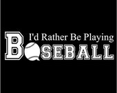 I'd Rather Be Playing Baseball Vinyl Wall Decal