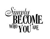 Simply Become Who You Are Vinyl Wall Decal Quote