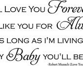 I'll Love You Forever, I'll Like You Always, As Long As I'm Living My Bany You'll Be Vinyl Wall Quote Decal/ Nursery/ Childs Room