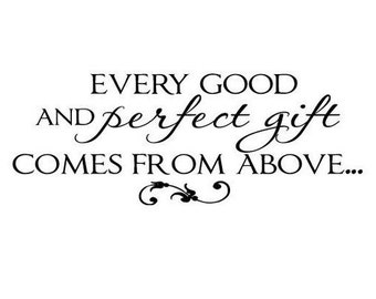 Every Good and Perfect Gift Comes From Above Vinyl Wall Decal