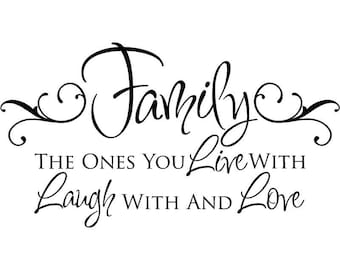 Family The Ones You Live With Laugh With And Love Vinyl  Wall Quote Decal
