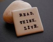 Read. Think. Live. Porcelain Hand-Stamped Magnet