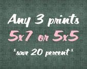 Any Three 5x7 or 5x5 Prints