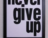 PRINT- Never Give Up- Inspirational quote hand pulled screenprint