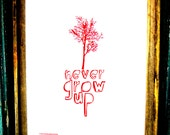 Large Red Never Grow Up Poster- hand pulled screen print 22x28 inch