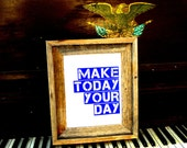 A3 PRINT- Make Today Your Day- Inspirational quote hand pulled screenprint 8x10