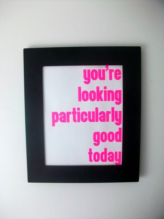 LOVE quote -you're looking particularly good today- Hot Pink Hand Pulled Screen Print 8X10