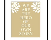 SALE - We Are The Hero Of Our Own Story - 8 x 10 Floral Print with Inspirational Quote - Taupe Tan and White