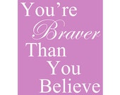 SALE - 11 x 14 Large Print - Youre Braver Than You Believe - Purple Pink and White