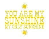 You Are My Sunshine My Only Sunshine - 8x10 Print Letterpress Style