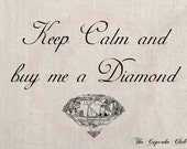 Clip Art Designs Transfer Digital File Vintage Download DIY Scrapbook Shabby Chic Pillow Burlap Humor Keep calm and buy me diamond No. 0408