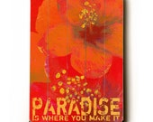 Wooden Art Sign Planked Paradise Is Where You Make It  tropical flower orange wall decor