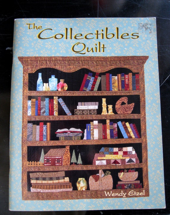 The Collectibles Quilt By Wendy Etzel Quilt Pattern Book 64