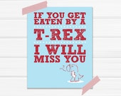 "Graphic Art Print ""Get Eaten By A T-Rex I Will Miss You"" in Blue and Red"