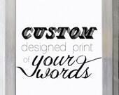 Custom Designed Print of Your Words