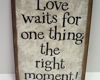Love waits for one thing, the right moment